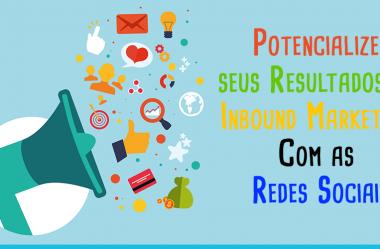 Potencialize seus Resultados de Inbound Marketing Com as Redes Sociais