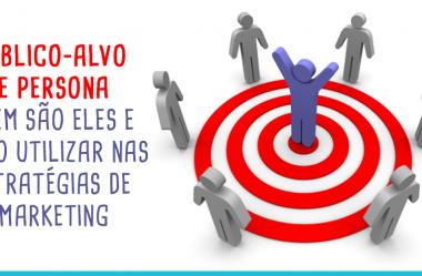 Público-alvo e Persona – Quem são Eles e Como Utilizar nas Estratégias de Marketing