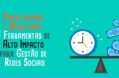 Produtividade e Resultado: 5 Ferramentas de Alto Impacto para Gestão de Redes Sociais